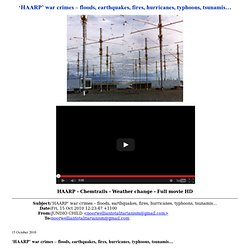 'HAARP' - War Crimes - Floods, Earthquakes, Fires, Hurricanes, Typhoons, Tsunamis...