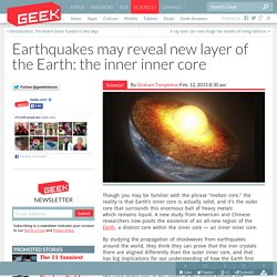 Earthquakes may reveal new layer of the Earth: the inner inner core