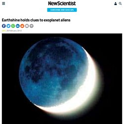 Earthshine holds clues to exoplanet aliens - space - 29 February 2012