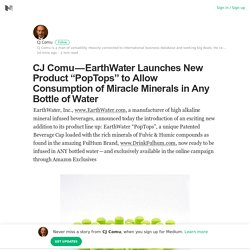 "CJ Comu — EarthWater Launches New Product ""PopTops"" to Allow Consumption of Miracle Minerals in Any…"