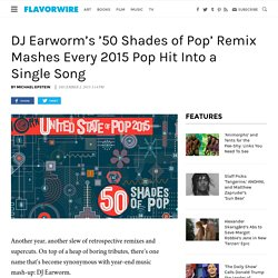 DJ Earworm's 50 Shades of Pop Mashes Every 2015 Pop Hit Into One Song