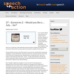 37 – Earworms 2 – Would you like a … July … liar? – Speech in Action