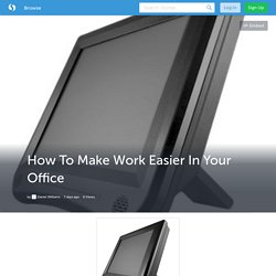 How To Make Work Easier In Your Office