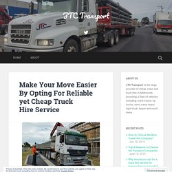 Make Your Move Easier By Opting For Reliable yet Cheap Truck Hire Service