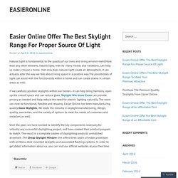 Easier Online Offer The Best Skylight Range For Proper Source Of Light