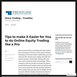 Tips to make it Easier for you to do Online Equity Trading like a Pro
