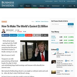 How To Make The Worlds Easiest $1 Billion