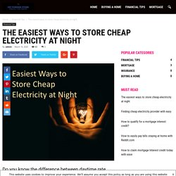 The easiest ways to store cheap electricity at night - VIP Foreign Store