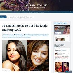 10 Easiest Steps To Get The Nude Makeup Look