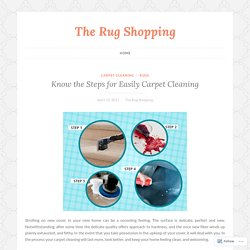 Know the Steps for Easily Carpet Cleaning – The Rug Shopping