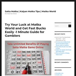 Try Your Luck at Matka World and Get Fast Bucks Easily -1 Minute Guide for Gamblers – Satta Matka