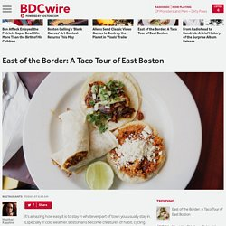 East of the Border: A Taco Tour of East Boston