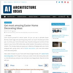 Easter Home Decorating Ideas: Make Your Home Blessed with It