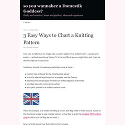 3 Easy Ways to Chart a Knitting Pattern — so you wannabee a Domestik Goddess?