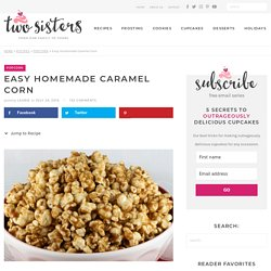 Easy Homemade Caramel Corn - Two Sisters