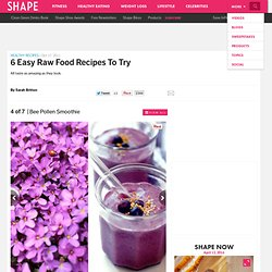 Bee Pollen Smoothie - 6 Easy Raw Food Recipes to Try - Shape Magazine - Page 4