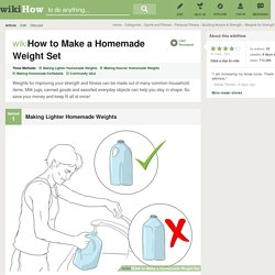 3 Easy Ways to Make a Homemade Weight Set