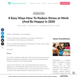 6 Easy Ways To Reduce Stress at Work (And Be Happy) in 2020
