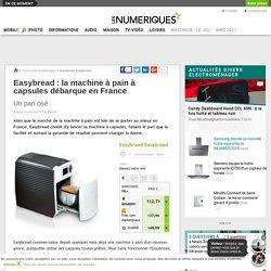 Easybread: la machine à pain à capsules débarque en France