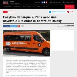EasyBus débarque à Paris avec une navette à 2 € entre le centre et Roissy