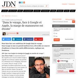 """Jean-Pierre Nadir (Easyvoyage):""""Dans le voyage, face à Google et Apple, la marge de manoeuvre est étroite"""""""