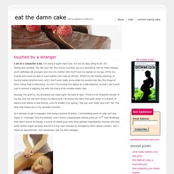 Eat the Damn Cake » Touched By A Stranger