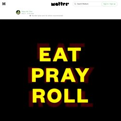 Eat Pray Roll — Matter