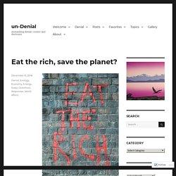 Eat the rich, save the planet? – un-Denial