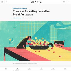 The case for eating cereal for breakfast again — Quartz