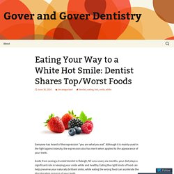 Eating Your Way to a White Hot Smile: Dentist Shares Top/Worst Foods