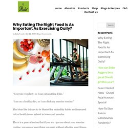 Why Eating The Right Food Is As Important As Exercising Daily?
