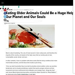 Eating Older Animals Could Be a Huge Help to Our Planet and Our Souls