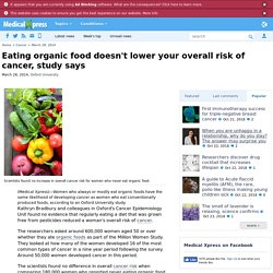 PHYS_ORG 28/03/14 Eating organic food doesn't lower your overall risk of cancer, study says