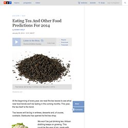 Eating Tea And Other Food Predictions For 2014