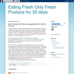 Day 1 eating only Fresh raw vegetables and Fruits for 30 days