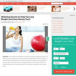 28 Eating Secrets to Help You Lose Weight (and Save Money Too!) Slideshow