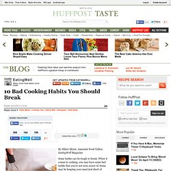EatingWell: 10 Bad Cooking Habits You Should Break
