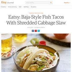 Eatsy: Baja-Style Fish Tacos With Shredded Cabbage Slaw | The Etsy Blog