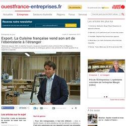 Export. La Cuisine française vend son art de l'ébénisterie à l'étranger