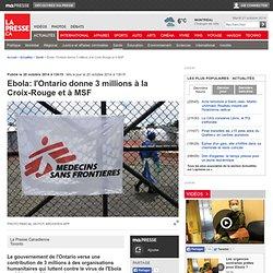 Ebola: l'Ontario donne 3 millions à la Croix-Rouge et à MSF