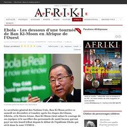 Ebola - Les dessous d'une tournée de Ban Ki-Moon en Afrique de l'Ouest