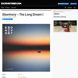 Album Review: Ebonivory - 'The Long Dream I' // Killyourstereo.com