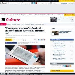 """""""Porno pour maman"""" : eBooks et Internet font le succès de l'érotisme soft"""