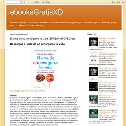 ebooksGratisXD: El Arte de no Amargarse la Vida [EPUB] y [PDF] Gratis.