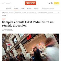 L'empire ébranlé H&M s'administre un remède draconien