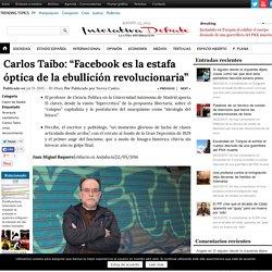 """Carlos Taibo: """"Facebook es la estafa óptica de la ebullición revolucionaria"""""""