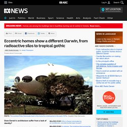 Eccentric homes show a different Darwin, from radioactive silos to tropical gothic