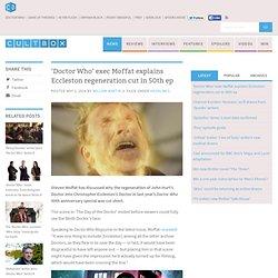 exec Moffat explains Eccleston regeneration cut in 50th ep - CultBox