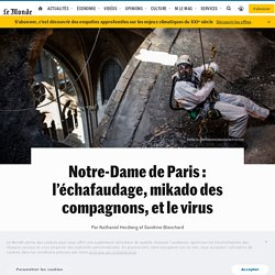 Notre-Dame de Paris: l'échafaudage, mikado des compagnons, et le virus
