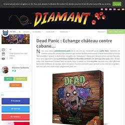 Dead Panic : Echange château contre cabane... - Les actualités - Tric Trac